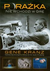 Porażka nie wchodzi w grę. Kontrola misji od programu Mercury do lotu Apollo 13 i później - Gene Kranz | mała okładka