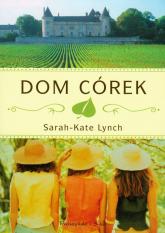 Dom córek - Sarah-Kate Lynch | mała okładka