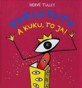 Turlututu. A kuku to ja - Herve Tullet | mała okładka