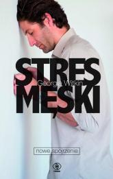 Stres męski. Nowe spojrzenie - Georgia Witkin | mała okładka