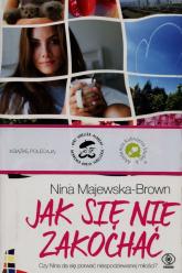 Jak się nie zakochać - Nina Majewska-Brown | mała okładka