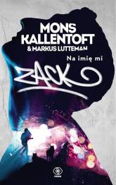Na imię mi Zack - Kallentoft Mons, Lutteman Markus | mała okładka