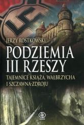 Podziemia III Rzeszy. Tajemnice Książa, Wałbrzycha i Szczawna-Zdroju - Jerzy Rostkowski | mała okładka