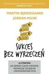 Sukces bez wyrzeczeń - Bjergegaard Martin, Milne Jordan | mała okładka