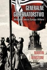 Generalne Gubernatorstwo. Mroczne serce Europy Hitlera - Martin Winstone   mała okładka