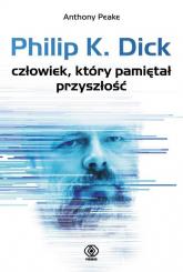 Philip K. Dick. Człowiek, który pamiętał przyszłość - Anthony Peake | mała okładka