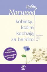 Kobiety, które kochają za bardzo - Robin Norwood | mała okładka
