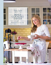 Make Cooking Easier. Przepisy na cztery pory roku - Zosia Cudny | mała okładka