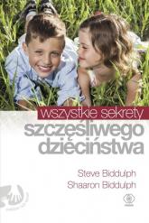 Wszystkie sekrety szczęśliwego dzieciństwa - Biddulph Shaaron, Biddulph Steve | mała okładka