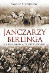 Janczarzy Berlinga. 1. Armia Wojska Polskiego 1943-1945 - Kisielewski Tadeusz A. | mała okładka