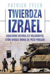 Twierdza Izrael. Zakulisowa historia elit wojskowych, które uparcie bronią się przed pokojem - Patrick Tyler   mała okładka
