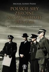 Polskie Siły Zbrojne na Zachodzie 1939-1946 - Peszke Michael Alfred | mała okładka