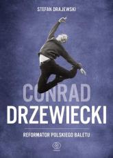 Conrad Drzewiecki. Reformator polskiego baletu - Stefan Drajewski | mała okładka