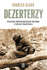 Dezerterzy. Ostatnia nieopowiedziana historia II wojny światowej - Charles Glass | mała okładka
