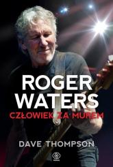 Roger Waters. Człowiek za murem - Dave Thompson | mała okładka