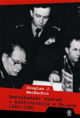 Amerykański wywiad i konfrontacja w Polsce 1980–1981 - MacEachin Douglas J. | mała okładka