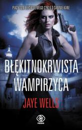 Błękitnokrwista wampirzyca. Tom 5 - Jaye Wells | mała okładka