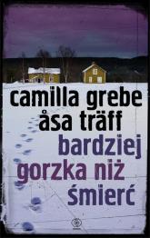 Bardziej gorzka niż śmierć - Grebe Camilla Träff Asa | mała okładka