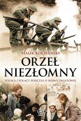 Orzeł niezłomny. Polska i Polacy podczas II wojny światowej - Halik Kochanski | mała okładka