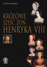 Królowe. Sześć żon Henryka VIII - David Starkey | mała okładka