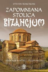 Zapomniana stolica Bizancjum. Historia Mistry i Peloponezu - Steven Runciman | mała okładka