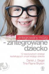 Zintegrowany mózg- zintegrowane dziecko - Siegel Daniel J., Bryson Tina Payne | mała okładka