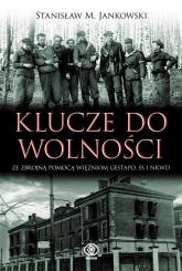 Klucze do wolności. Ze zbrojną pomocą więźniom Gestapo, SS i NKWD - Jankowski Stanisław M. | mała okładka