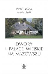 Dwory i pałace wiejskie na Mazowszu - Libicki Piotr, Libicki Marcin | mała okładka