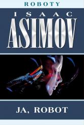 Ja, robot - Isaac Asimov | mała okładka
