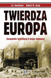 Twierdza Europa. Europejskie fortyfikacje II wojny światowej - Kaufmann J.E., Jurga Robert M. | mała okładka