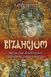 Bizancjum. Niezwykłe dziedzictwo średniowiecznego imperium - Judith Herrin | mała okładka