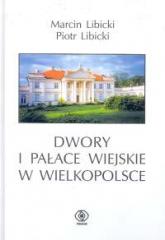 Dwory i pałace wiejskie w Wielkopolsce - Libicki Marcin, Libicki Piotr | mała okładka