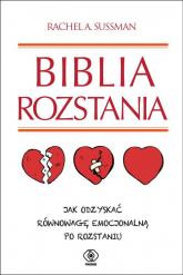 Biblia rozstania. Jak odzyskać równowagę emocjonalną po rozstaniu - Sussman Rachel A.   mała okładka