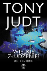 Wielkie złudzenie? Esej o Europie - Tony Judt | mała okładka