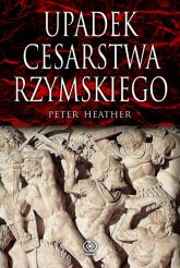 Upadek cesarstwa rzymskiego - Peter Heather | mała okładka