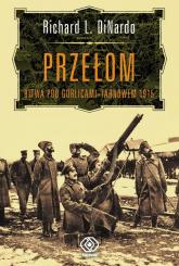 Przełom. Bitwa pod Gorlicami-Tarnowem 1915 - DiNardo Richard L. | mała okładka