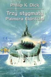 Trzy stygmaty Palmera Eldritcha - Dick Philip K. | mała okładka