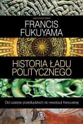Historia ładu politycznego. Od czasów przedludzkich do rewolucji francuskiej - Francis Fukuyama | mała okładka