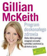 Program doskonałego zdrowia. Dieta, która pomaga osiągnąć szczupłą sylwetkę i zachować ją do końca życia - Gillian McKeith   mała okładka