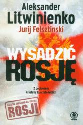 Wysadzić Rosję - Litwinienko Aleksander, Felsztinski Jurij | mała okładka
