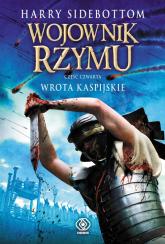 Wojownik Rzymu. Część 4. Wrota Kaspijskie - Harry Sidebottom | mała okładka