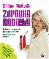 Zdrowie kobiety. Praktyczny przewodnik po wszystkich fazach życia kobiety - Gillian McKeith   mała okładka