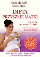 Dieta przyszłej matki. Poradnik dla kobiet w ciąży - Murkoff Heidi E., Mazel Sharon | mała okładka