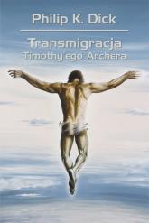 Transmigracja Timothy'ego Archera - Dick Philip K. | mała okładka
