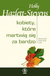 Kobiety, które martwią się za bardzo - Holly Hazlett-Stevens | mała okładka
