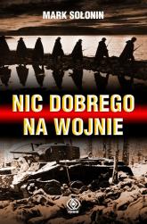 Nic dobrego na wojnie - Mark Sołonin | mała okładka