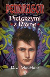 Pendragon. Pielgrzymi z Rayne - D.J. MacHale | mała okładka