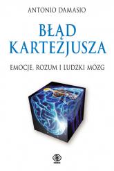 Błąd Kartezjusza. Emocje, rozum i ludzki mózg - Antonio Damasio | mała okładka