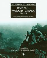 Bałkany. Włochy i Afryka 1914-1918 - David Jordan | mała okładka