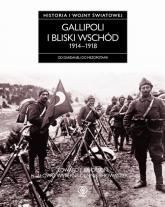 Gallipoli i Bliski Wschód 1914-1918. Od Dardaneli do Mezopotamii - Erickson Edward J. | mała okładka